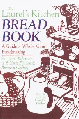 Laurel's Kitchen Bread Book: A Guide to Whole-Grain Breadmaking - Roberston, Lavyrl, and Robertson, Laurel