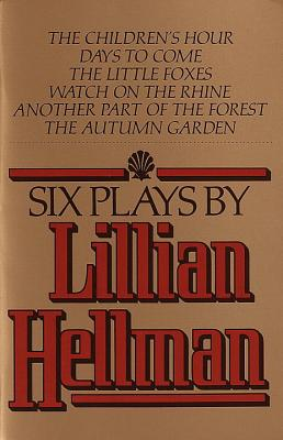 Six Plays by Lillian Hellman - Hellman, Lillian