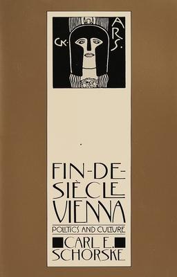 Fin-de-Siecle Vienna: Politics and Culture - Schorske, Carl E