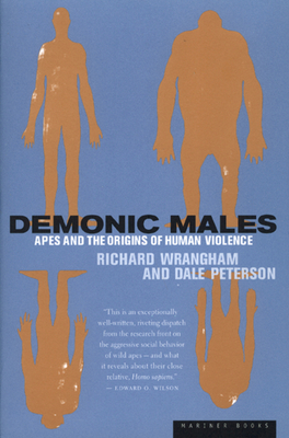 Demonic Males: Apes and the Origins of Human Violence - Wrangham, Richard, and Peterson, Dale