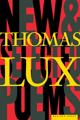 New and Selected Poems of Thomas Lux: 1975-1995 - Lux, Thomas