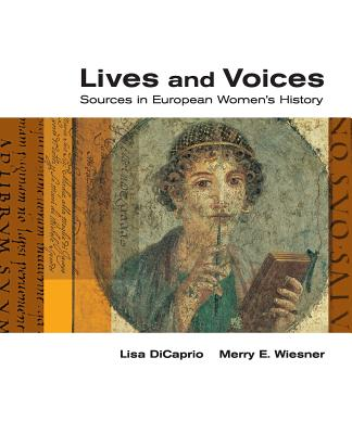 Lives and Voices: Sources in European Womens History - Wiesner-Hanks, Merry E, and DiCaprio, Lisa