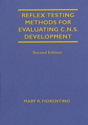 Reflex Testing Methods for Evaluating C.N.S. Development - Fiorentino, Mary R