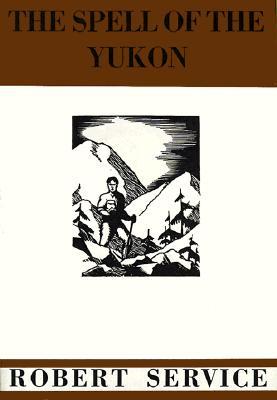 The Spell of the Yukon - Service, Robert