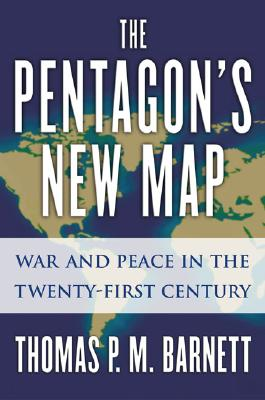 The Pentagon's New Map: War and Peace in the Twenty-First Century - Barnett, Thomas P M