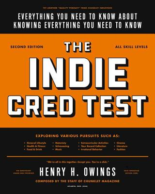 The Indie Cred Test: Everything You Need to Know about Knowing Everything You Need to Know - Owings, Henry H