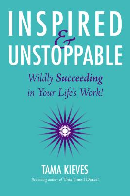 Inspired & Unstoppable: Wildly Succeeding in Your Life's Work! - Kieves, Tama J