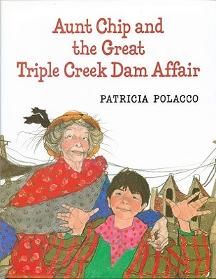 Aunt Chip and the Great Triple Creek Dam Affair - Polacco, Patricia