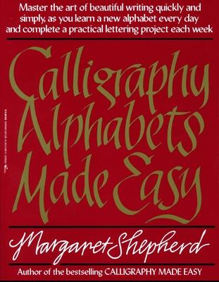 Calligraphy Alphabets Made Easy - Shepherd, Margaret
