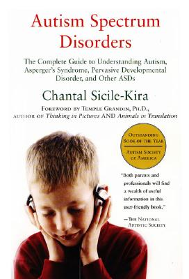 Autism Spectrum Disorders: The Complete Guide to Understanding Autism, Asperger's Syndrome, Pervasive Developmental Disorder, and Other ASDs - Sicile-Kira, Chantal