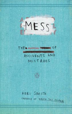 Mess: The Manual of Accidents and Mistakes - Smith, Keri