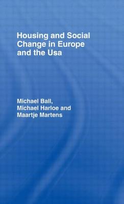 Housing & Soc Change Eur/USA - Michael Ball, and Harloe, Michael, and Martens, Maartje
