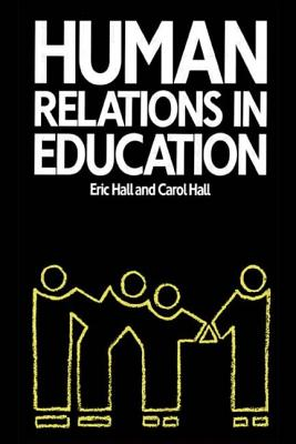 Human Relations in Education - Hall, Eric, and Hall, Carol, Professor, and Hall, Eric, Dr.