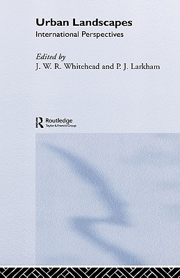 Urban Landscapes: International Perspectives - Whitehand, J W R (Editor), and Larkham, P J (Editor)