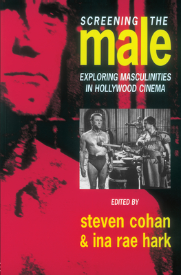 Screening the Male: Exploring Masculinities in the Hollywood Cinema - Cohan, Steven (Editor), and Hark, Ina M (Editor), and Mark, Ina Mae (Editor)