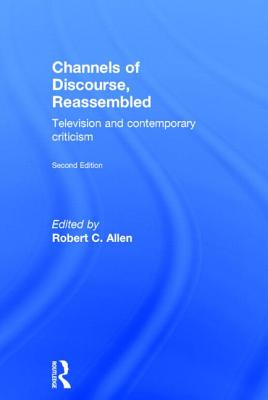 Channels of Discourse Reassembled: Television and Contemporary Criticism - Allen, Robert C. (Editor)