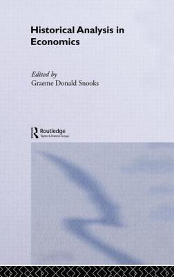 Historical Analysis in Economics - Snooks, Graeme Donald (Editor)