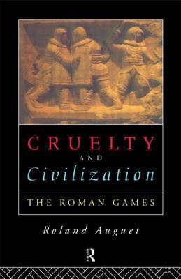 Cruelty and Civilization: The Roman Games - Auguet, Roland