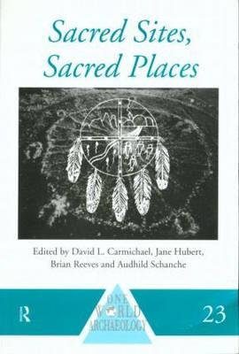 Sacred Sites, Sacred Places - Carmichael, David L (Editor), and Hubert, Jane (Editor), and Schanche, Audhild (Editor)