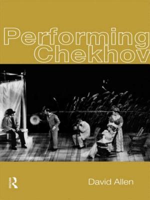 Performing Chekhov - Allen, David, and Allen, David, and Allen David
