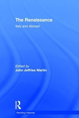 The Renaissance: Italy and Abroad - Martin John, Jef, and Martin, John, Rev. (Editor), and Jeffries Martin, John (Editor)