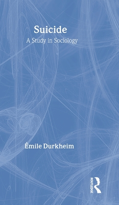 Suicide: A Study in Sociology - Durkheim, Emile