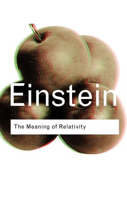 The Meaning of Relativity - Einstein, Albert
