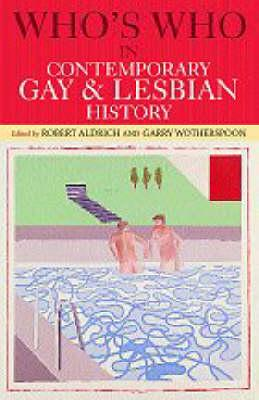Who's Who in Contemporary Gay and Lesbian History: From World War II to the Present Day - Aldrich, Robert (Editor), and Wotherspoon, Garry