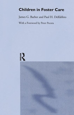 Children in Foster Care - Barber, James G, and Delfabbro, Paul H, and Pecora, Peter, Dr. (Foreword by)