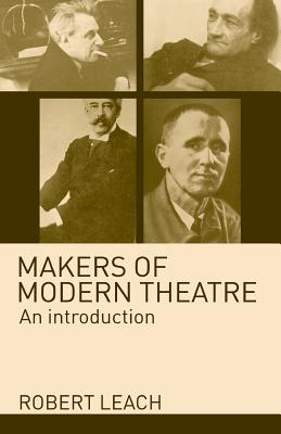 Makers of Modern Theatre: An Introduction - Leach, Robert