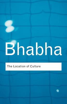 The Location of Culture - Bhabha, Homi K, and Bhabha Homi, K