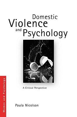 Domestic Violence and Psychology: A Critical Perspective - Nicolson Paula, and Nicolson, Paula