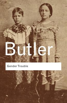 Gender Trouble: Feminism and the Subversion of Identity - Butler, Judith P, and Author (Introduction by)