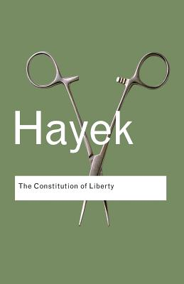 The Constitution of Liberty - Hayek, Friedrich A Von, and Stelzer, Irwin M (Introduction by)
