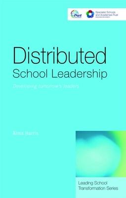 Distributed School Leadership: Developing Tomorrow's Leaders - Harris, Alma