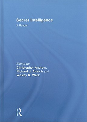Secret Intelligence: A Reader - Andrew, Christopher (Editor), and Aldrich, Richard J (Editor), and Wark, Wesley K (Editor)