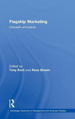 Flagship Marketing: Concepts and Places - Reva, Brown Ton, and Kent, Tony (Editor), and Brown, Reva (Editor)