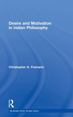 Desire and Motivation in Indian Philosophy - Framarin Christ, and Framarin, Christopher G