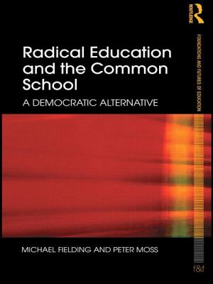 Radical Education and the Common School: A Democratic Alternative - Fielding, Michael, and Moss, Peter