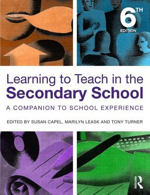 Learning to Teach in the Secondary School: A Companion to School Experience - Capel, Susan (Editor), and Leask, Marilyn, Dr. (Editor), and Turner, Tony (Editor)