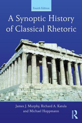 A Synoptic History of Classical Rhetoric - Murphy, James J, III, and Katula, Richard A, and Hoppmann, Michael