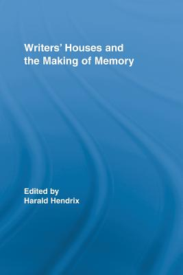 Writers' Houses and the Making of Memory - Hendrix, Harald (Editor)