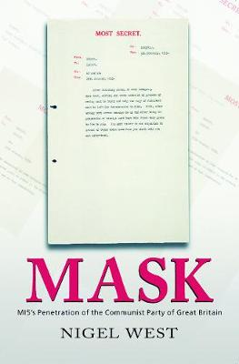 Mask: MI5's Penetration of the Communist Party of Great Britain - West, Nigel
