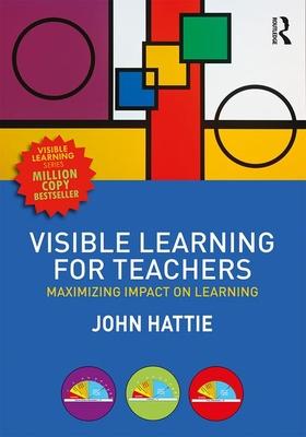Visible Learning for Teachers: Maximizing Impact on Learning - Hattie, John