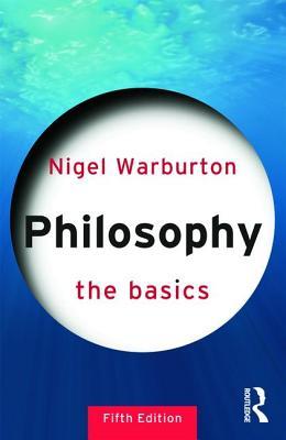 Philosophy: The Basics - Warburton, Nigel