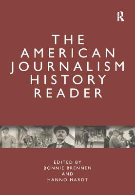 The American Journalism History Reader - Brennen, Bonnie S (Editor), and Hardt, Hanno (Editor)