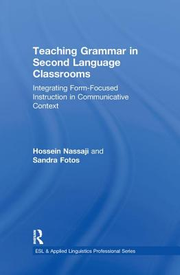 Teaching Grammar in Second Language Classrooms: Integrating Form-Focused Instruction in Communicative Context - Nassaji, Hossein, and Fotos, Sandra