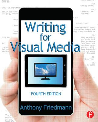 Writing for Visual Media - Friedmann, Anthony
