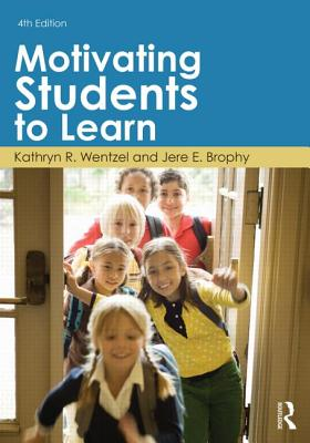 Motivating Students to Learn - Brophy, Jere E, and Wentzel, Kathryn