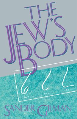 The Jew's Body - Gilman, Sander L